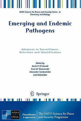 Emerging and Endemic Pathogens By O'connell, Kevin P. (EDT)/ Skowronski, Evan W. (EDT)/ Sulakvelidze, Alexander (EDT)/ Bakanidze, Lela (EDT)